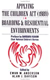 Applying the Children Act in Boarding and Residential Environments, 1989, Ewan W. Anderson, 1853462578