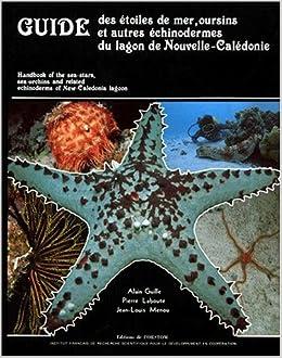 Télécharger Guide des étoiles de mer, oursins et autres échinodermes du lagon de Nouvelle-Calédonie (partiellement bilingue anglais-français) livres gratuits en ligne