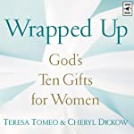 Wrapped Up: God's Ten Gifts for Women | Teresa Tomeo,Cheryl Dickow