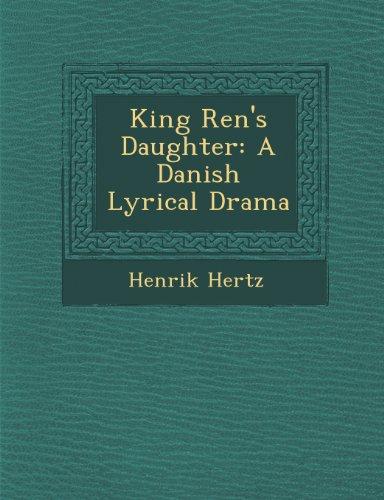 King Ren's Daughter: A Danish Lyrical Drama