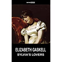 SYLVIA'S LOVERS - ELIZABETH GASKELL (WITH NOTES)(BIOGRAPHY)(ILLUSTRATED)