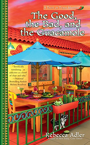 The Good, the Bad and the Guacamole (A Taste of Texas Mystery)