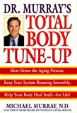 Dr. Murray's Total Body Tune-Up: Slow Down the Aging Process, Keep Your System Running Smoothly, Help Your Body Heal Itself--for Life!