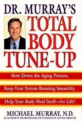 Dr. Murray's Total Body Tune-Up: Slow Down the Aging Process, Keep Your System Running Smoothly, Help Your Bodyheal Itself--For Life!