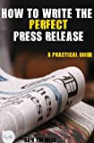 How to write the Perfect Press Release- a practical guide