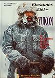Einsames Ziel. Yukon. Mit Hundeschlitten durch die kanadische Wildnis