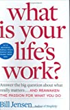 What is Your Life's Work?: Answer the BIG Question About What Really Matters...and Reawaken the Passion for What You Do