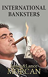 INTERNATIONAL BANKSTER$: The Global Banking Elite Exposed and the Case for Restructuring Capitalism (The Underground Knowledge Series Book 5)