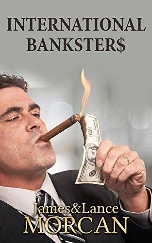 Ebook INTERNATIONAL BANKSTER$: The Global Banking Elite Exposed and the Case for Restructuring Capitalism WORD