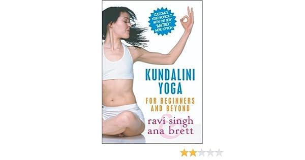 Kundalini Yoga for Beginners & Beyond by Ana Brett & Ravi ...