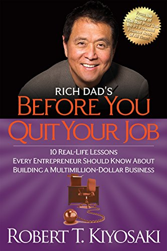Rich Dad's Before You Quit Your Job: 10 Real-Life Lessons Every Entrepreneur Should Know About Building a Million-Dollar (Real Life Lessons)