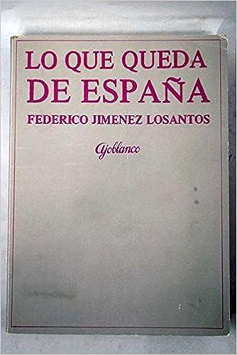 Lo que queda de España: Amazon.es: JIMENEZ LOSANTOS , Federico: Libros