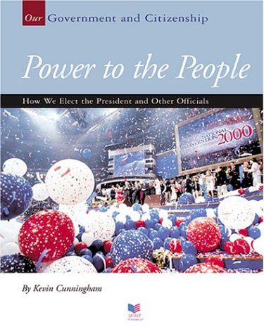 Download Power To The People: How We Elect The President And Other Officials (Our Government and Citizenship) pdf