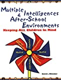 Multiple Intelligences and after-School Environments : Keeping All Children in Mind, Whitaker, David L., 0917505123