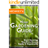 Hichkey's HOME GARDENING GUIDE: Start Growing Your Own Greens Easily & Organically