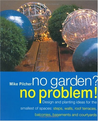 No Garden?: No Problem! - Design and Planting Ideas for the Smallest on structural gardens, horticulture gardens, cherry gardens, fancy gardens, antique gardens, stone gardens, fragrant gardens, decorating gardens, glass gardens, art gardens, commercial gardens, architectural gardens, victorian gardens, loire valley france chateau de villandry gardens, shrub gardens, roman gardens, love gardens, oriental gardens, herb gardens, painted gardens,