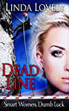 Dead Line (Smart Women, Dumb Luck Book 1)