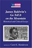 James Baldwin's Go Tell It on the Mountain : Historical and Critical Essays, Henderson, Carol E., 0820481580