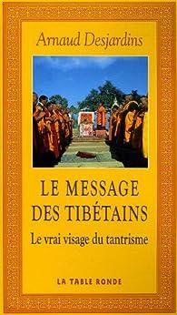 Le message des tibétains. Le vrai visage du tantrisme par Arnaud Desjardins