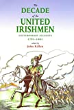 The Decade of the United Irishmen, 1791-1801, John Killen, 0856406112