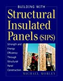 Building with Structural Insulated Panels: Strength & Energy Efficiency Through Structural Panel Construction