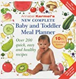Annabel Karmel's New Complete Baby & Toddler Meal Planner - 3rd Edition: Over 200 Quick, Easy and Healthy Recipes
