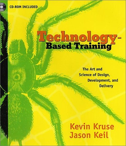 Technology-Based Training: The Art and Science of Design, Development, and Delivery (with CD-ROM)