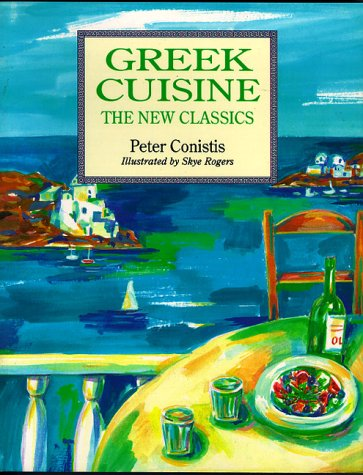 Greek Cuisine - The New Classics by Peter Conistis