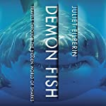 Demon Fish: Travels Through the Hidden World of Sharks | Juliet Eilperin