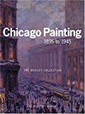 img - for CHICAGO PAINTING 1895 TO 1945: THE BRIDGES COLLECTION book / textbook / text book