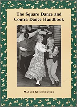 The Square Dance and Contra Dance Handbook: Calls, Dance Movements, Music Glossary, Bibliography, Discography and Directories