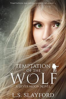 Temptation of the Wolf: A Silver Moon Novel (Book 1) by [Slayford, L S]