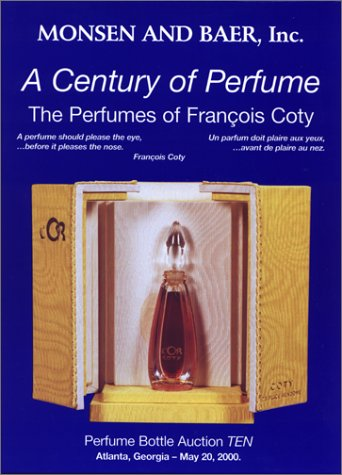 A Century of Perfume: The Perfumes of Francois Coty : Perfume Bottle Auction Ten, May 20, 2000 : Auction, Crowne Plaza Ravinia Hotel, 4355 Ashford ... Atlanta (English, French and ()