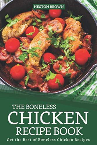 The Boneless Chicken Recipe Book: Get the Best of Boneless Chicken Recipes