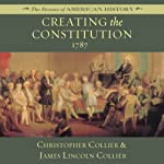 Creating the Constitution: 1787: The Drama of American History | James Lincoln Collier,Christopher Collier