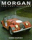 Morgan: The Last Survivor (Classic Car Series, No 14)