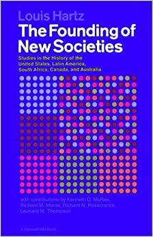 The Founding of New Societies: Studies in the History of the United States, Latin America, South Africa, Canada and Australia