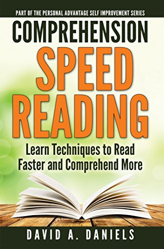 Comprehension Speed Reading: Learn Techniques to Read Faster and Comprehend More (Personal Advantage Self-Improvement Series Book 1) (English Edition)