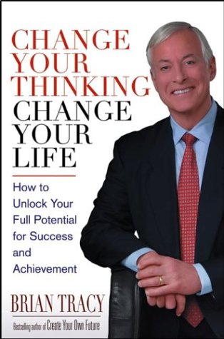 Change Your Thinking Change Your Life  How To Unlock Your Full Potential For Success And Achievement