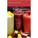 Fruit Smoothies Sensations: Healthy Weight Loss Recipes