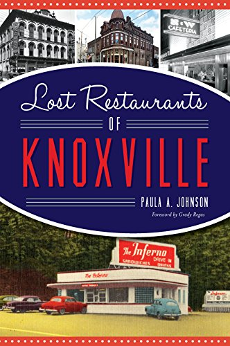 Lost Restaurants of Knoxville (American Palate) by Paula A. Johnson