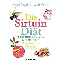Die Sirtuin-Diät - Jung und schlank mit Genuss: So verlieren Sie über 3 Kilo in 7 Tagen - Sirtfood Diet - das Original (German Edition)