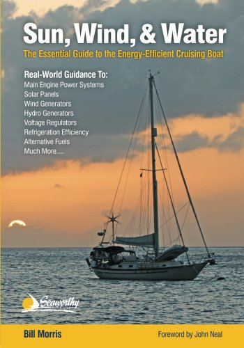 Sun, Wind, & Water: The Essential Guide to the Energy-Efficient Cruising Boat