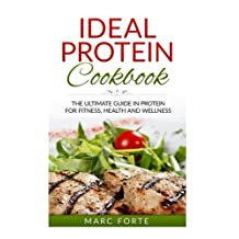 Ideal Protein Cookbook - The Ultimate Guide in Protein for Fitness  Health and Wellness: The Ultimate Guide in Protein for Fitness  Health and Wellness