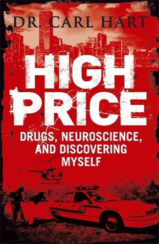 High Price: Drugs, Neuroscience, and Discovering Myself by Carl Hart (4-Jul-2013) Paperback