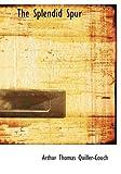The Splendid Spur, Arthur Thomas Quiller-Couch, 1434692116