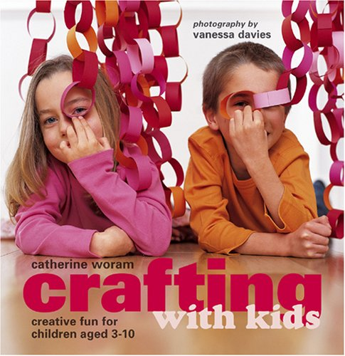 Crafting With Kids: Creative Fun for Children Aged 3-10