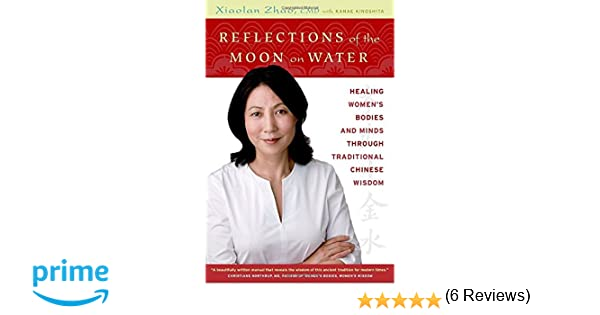 reflections of the moon on water healing womens bodies and minds through traditional chinese wisdom