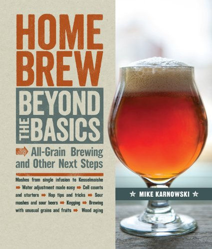 Homebrew Beyond the Basics: All-Grain Brewing and Other Next Steps by Mike Karnowski