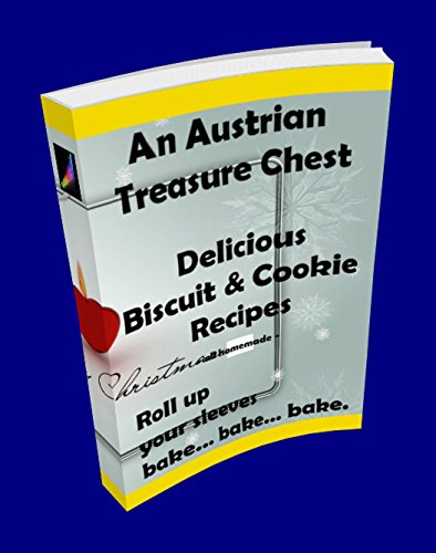 Volume 01 - An Austrian Treasure Chest of delicious Biscuit & Cookie Recipes (Christmas Bakery - Recipe Book 1)